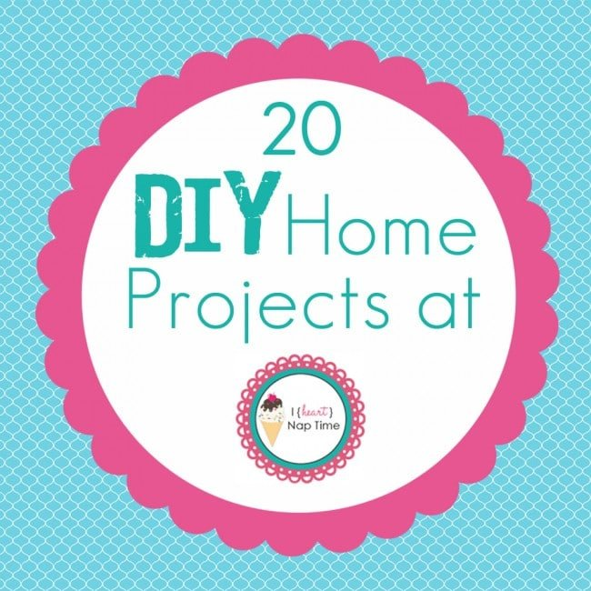 20 DIY Home Projects! | I Heart Nap Time - How to Crafts ...