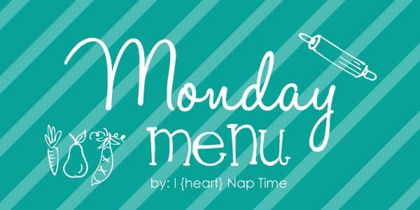 Monday Menu at iheartnaptime.net