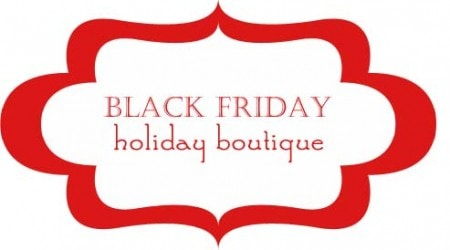 Black Friday Holiday Boutique ... so many great deals!