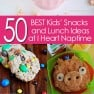 50 of the BEST Kids' Snack and Lunch Ideas!