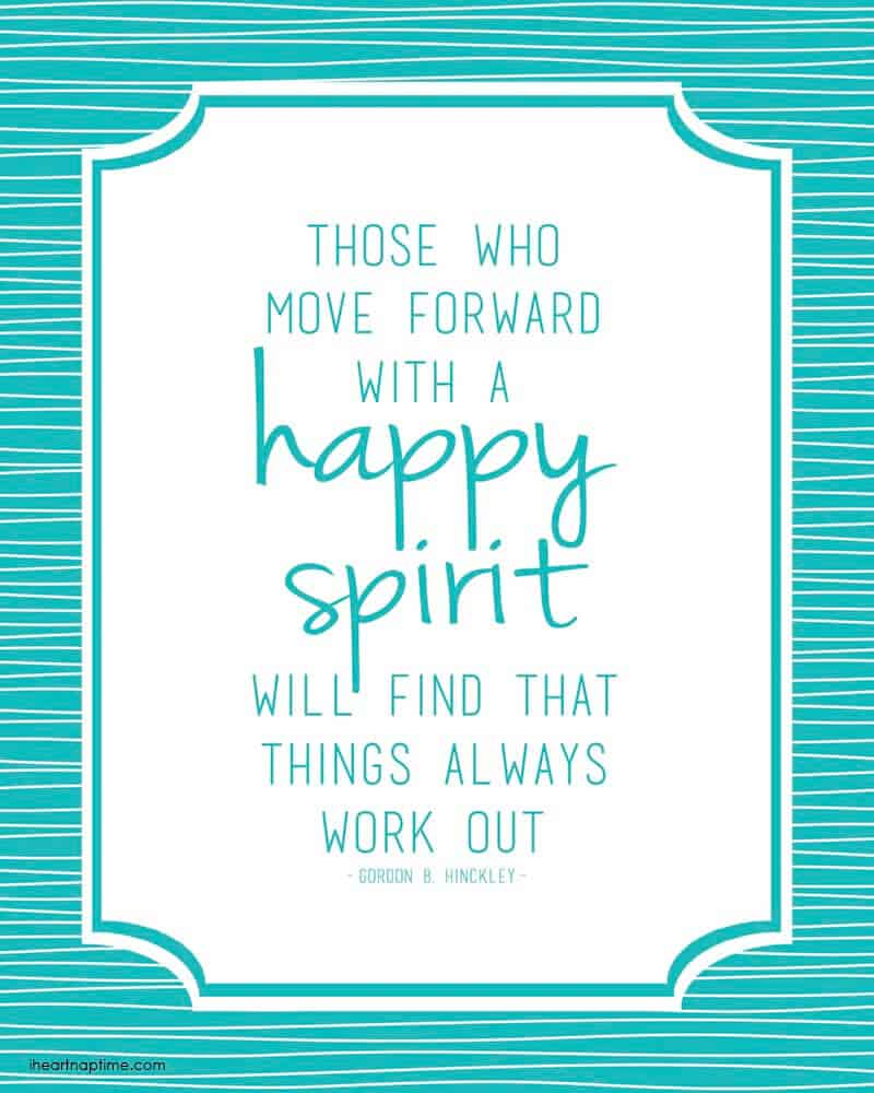 """Those who move forward with a happy spirit will find that things always work out."" free printable download"