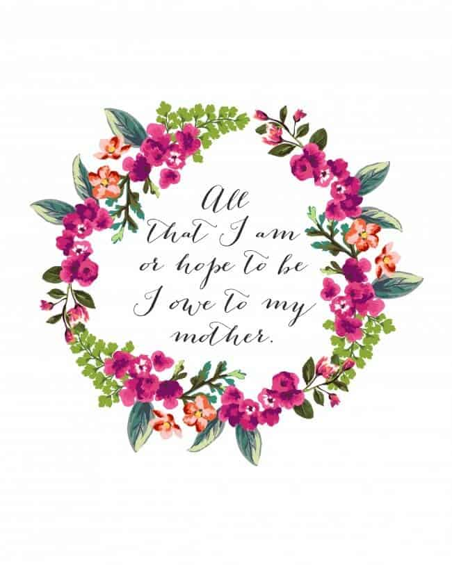 Mother's Day All That I Am Printable + 25 Free Mother's Day Printables - Beautiful and easy gift ideas to honor the women who make the world go round!
